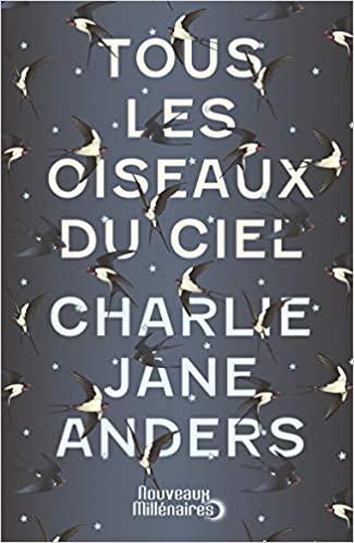 couverture de Tous les Oiseaux du Ciel de Charlie Jane Anders
